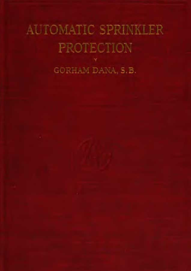 Gorham Dana. Automatic Sprinkler Protection, 1919